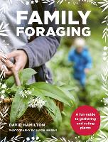 Family Foraging: A fun guide to gathering and eating plants (Paperback)