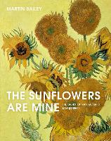 The Sunflowers Are Mine: The Story of Van Gogh's Masterpiece (Paperback)