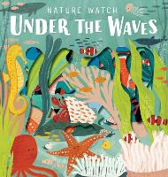 Nature Watch - Under the Waves - Nature Watch (Board book)