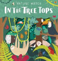 Nature Watch: In the Treetops - Nature Watch (Board book)