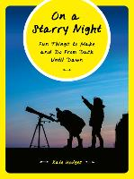 On a Starry Night: Fun Things to Make and Do From Dusk Until Dawn (Paperback)
