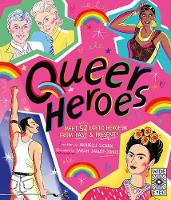 Queer Heroes: Meet 52 LGBTQ Heroes From Past and Present! (Hardback)