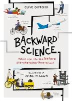 Backward Science: What Was Life Like Before World-Changing Discoveries? (Hardback)