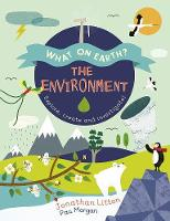 The Environment: Explore, Create and Investigate! - What on Earth? (Hardback)