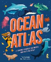 Ocean Atlas: A journey across the waves and into the deep - Amazing Adventures (Hardback)