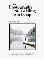 The Photography Storytelling Workshop: A five-step guide to creating unforgettable photographs (Paperback)