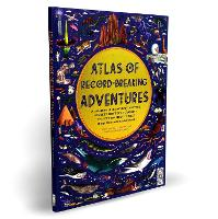 Atlas of Record-Breaking Adventures: A collection of the BIGGEST, FASTEST, LONGEST, TOUGHEST, TALLEST and MOST DEADLY things from around the world - Atlas of (Hardback)