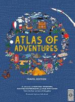 Atlas of Adventures: Travel Edition: A Collection of Natural Wonders, Exciting Experiences and Fun Festivities from the Four Corners of the Globe - Atlas of (Hardback)