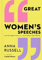 Great Women's Speeches: Empowering Voices that Engage and Inspire (Hardback)