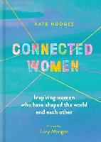 Connected Women: Inspiring women who have shaped the world and each other (Hardback)