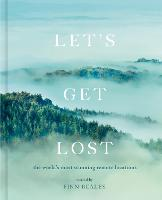 Let's Get Lost: the world's most stunning remote locations (Hardback)