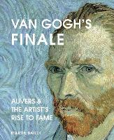 Van Gogh's Finale: Auvers and the Artist's Rise to Fame (Hardback)