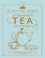 The Official Downton Abbey Afternoon Tea Cookbook (Hardback)