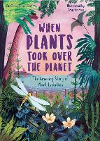 When Plants Took Over the Planet: The Amazing Story of Plant Evolution - Incredible Evolution (Hardback)