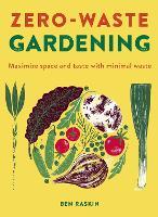 Zero Waste Gardening: Maximize space and taste with minimal waste (Hardback)