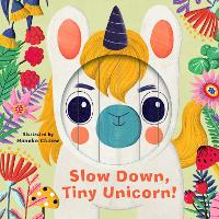 Little Faces: Slow Down, Tiny Unicorn! - Little Faces (Board book)
