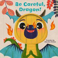 Little Faces: Be Careful, Dragon! - Little Faces (Board book)