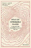 Atlas of Improbable Places: A Journey to the World's Most Unusual Corners - Unexpected Atlases (Paperback)