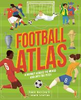 Football Atlas: A journey across the world and onto the pitch - Amazing Adventures (Hardback)