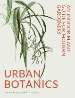 Urban Botanics: An Indoor Plant Guide for Modern Gardeners (Hardback)