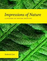 Impressions of Nature: A History of Nature Printing (Hardback)