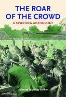 Roar of the Crowd: A Sporting Anthology (Paperback)