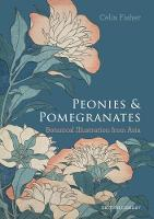 Peonies and Pomegranates: Botanic Illustrations from Asia (Hardback)