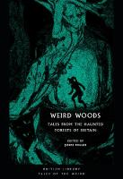 Weird Woods: Tales from the Haunted Forests of Britain - British Library Tales of the Weird (Paperback)