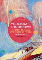 Yesterday's Tomorrows: The Story of Classic British Science Fiction in 100 Books (Paperback)