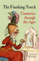 The Finishing Touch: Cosmetics Through the Ages (Hardback)