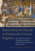 Illuminators & Patrons in Fourteenth-Century England: The Psalter & Hours of Humphrey de Bohun and the Manuscripts of the Bohun Family (Hardback)