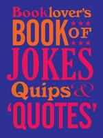 The Booklovers Book of Jokes, Quips and Quotes (Hardback)