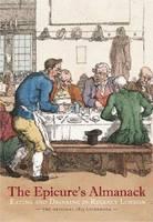 The Epicure's Almanack: Eating and Drinking in Regency London: The Original 1815 Guidebook (Hardback)