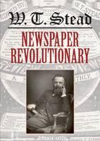 WT Stead: Newspaper Revolutionary (Hardback)