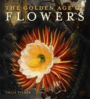 The Golden Age of Flowers: Botanical Illustration in the Age of Discovery 1600-1800 (Paperback)