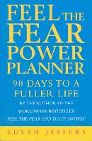 Feel The Fear Power Planner: 90 days to a fuller life (Paperback)