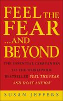 Feel The Fear & Beyond: Dynamic Techniques for Doing it Anyway (Paperback)