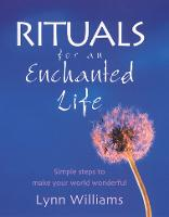 Rituals For An Enchanted Life: Simple steps to make your world wonderful (Paperback)