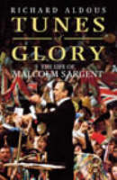 Tunes Of Glory: The Rise and Fall of Malcolm Sargent (Paperback)