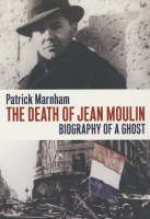 The Death of Jean Moulin: Biography of a Ghost (Paperback)