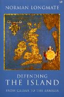 Defending The Island: From Caesar to the Armada (Paperback)