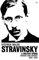 Stravinsky (Volume 1): A Creative Spring: Russia and France 1882 - 1934 (Paperback)