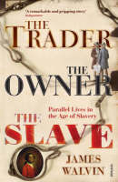 The Trader, The Owner, The Slave: Parallel Lives in the Age of Slavery (Paperback)