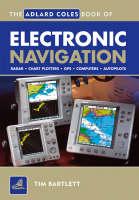 The Adlard Coles Book of Electronic Navigation - Adlard Coles Book of (Paperback)