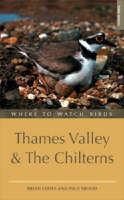 Where to Watch Birds in Thames Valley and the Chilterns - Where to Watch Birds (Paperback)