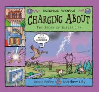 Charging About: The Story of Electricity - Science Works (Paperback)