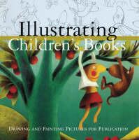 Illustrating Children's Books: Creating Pictures for Publication (Paperback)
