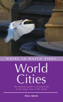 Where to Watch Birds in World Cities: The essential guide to finding birds in the major cities of the world - Where to Watch Birds (Paperback)