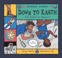 Down to Earth: The Story of Gravity - Science Works (Paperback)