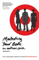 Marketing Your Book: How to Target Agents, Publishers and Readers (Paperback)